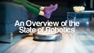 An Overview of the State of Robotics