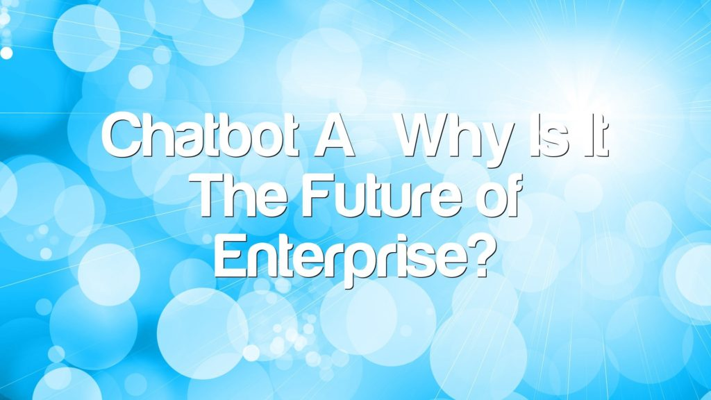 Chatbot – Why Is It The Future of Enterprise?