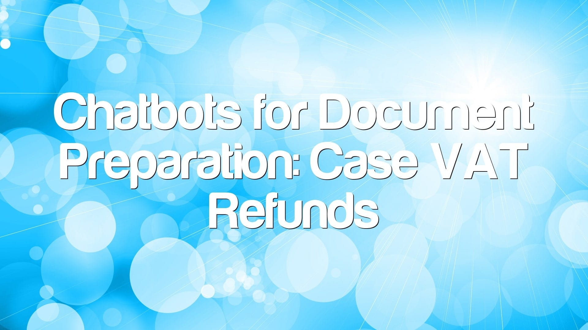 Chatbots for Document Preparation: Case VAT Refunds