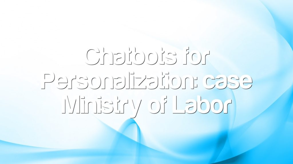 Chatbots for Personalization: case Ministry of Labor