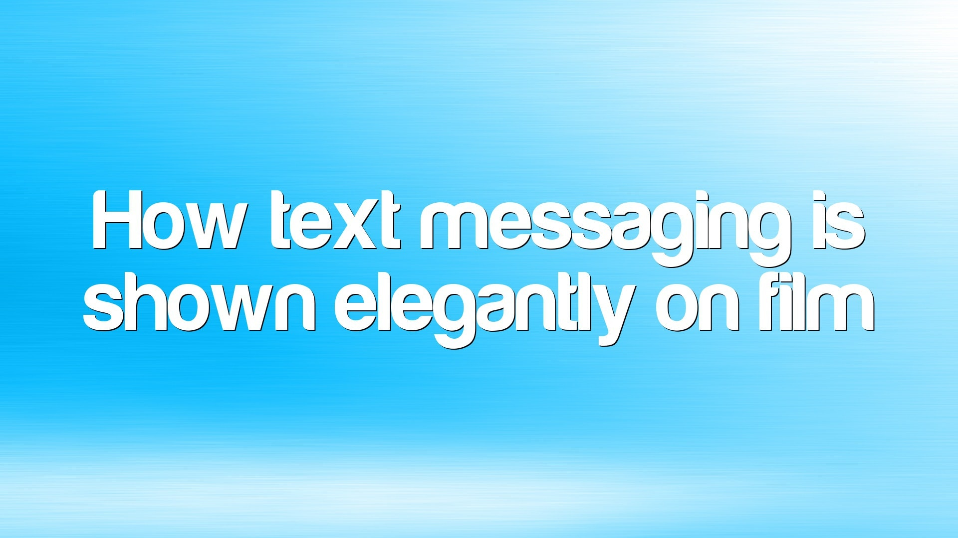 How text messaging is shown elegantly on film