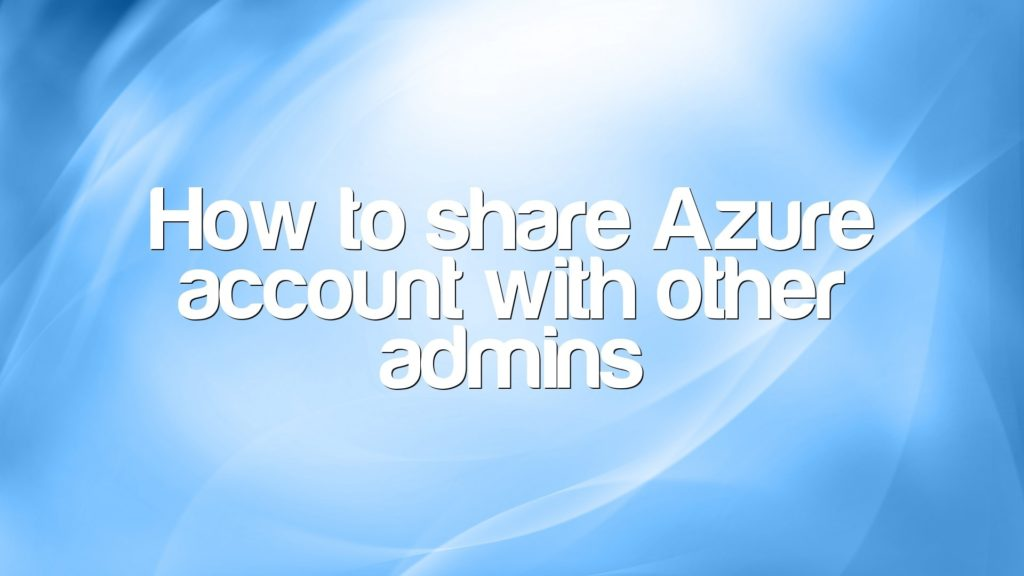How to share Azure account with other admins