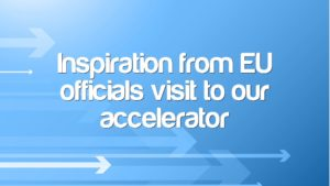 Inspiration from EU officials visit to our accelerator