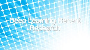 Deep Learning: Recent Research
