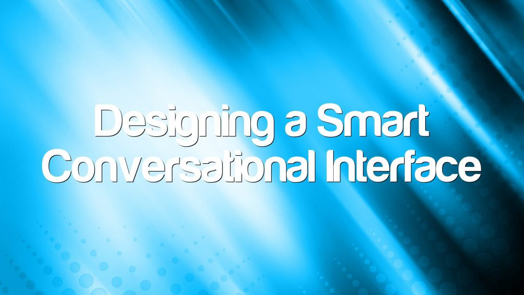 Designing a Smart Conversational Interface