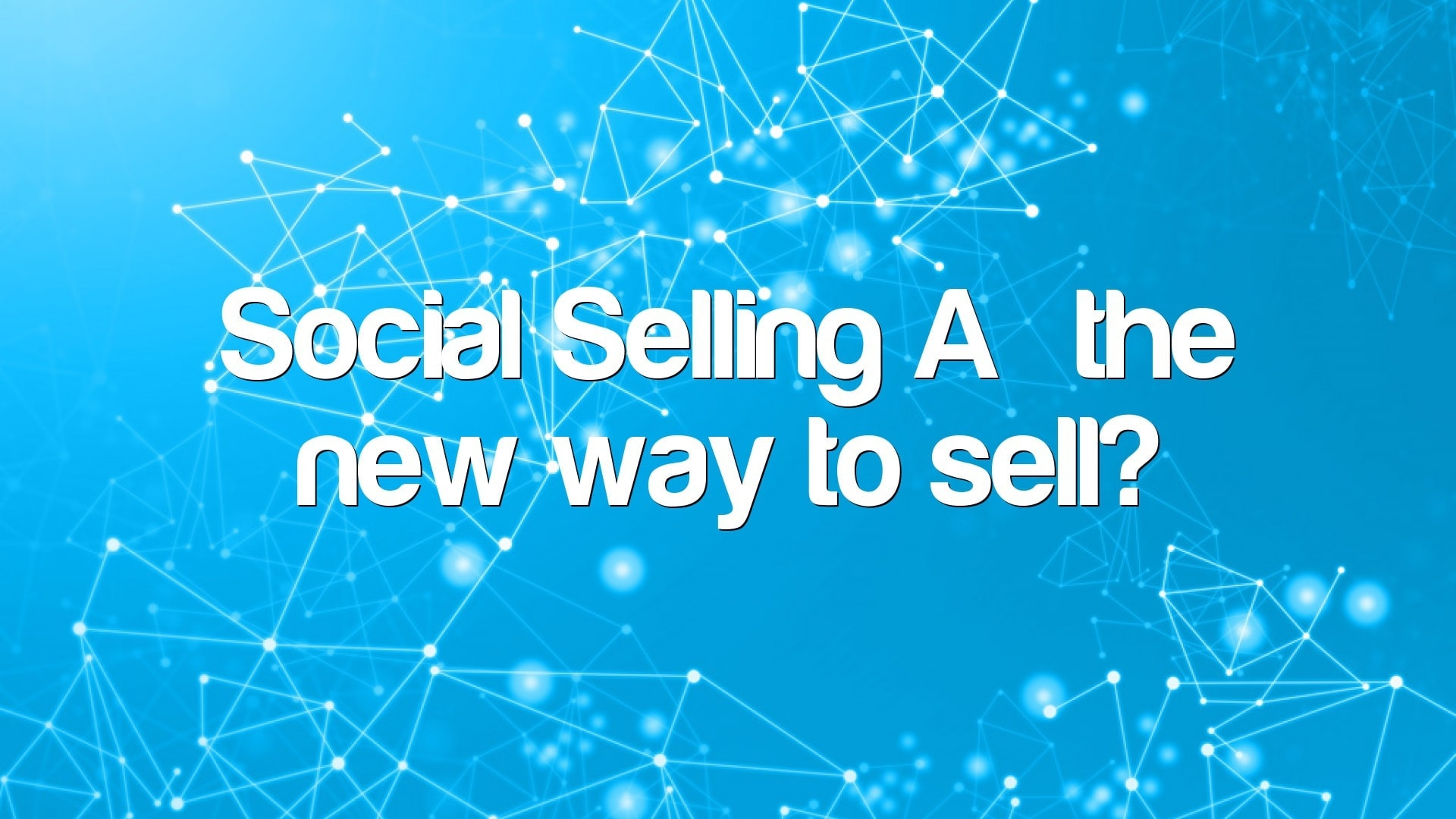 Social Selling – the new way to sell?